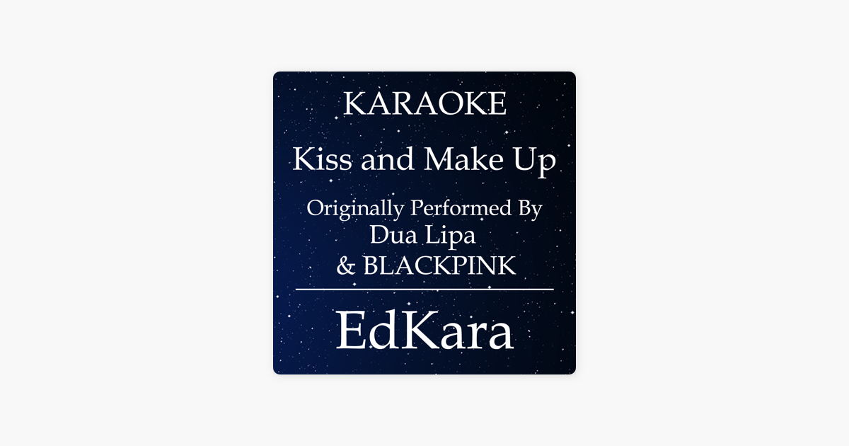 Kiss and Make Up (Originally Performed by Dua Lipa & BLACKPINK) [Karaoke  No Guide Melody Version] - Single by EdKara