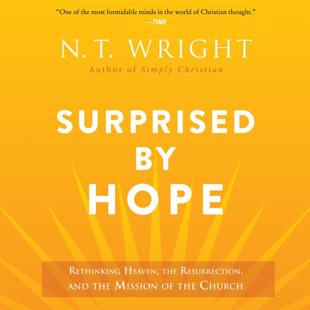 Surprised By Hope Rethinking Heaven The Resurrection And The