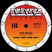 Park Avenue - Don't Turn Your Love (feat. Tony Jenkins) [Tee's 'O' Mix]