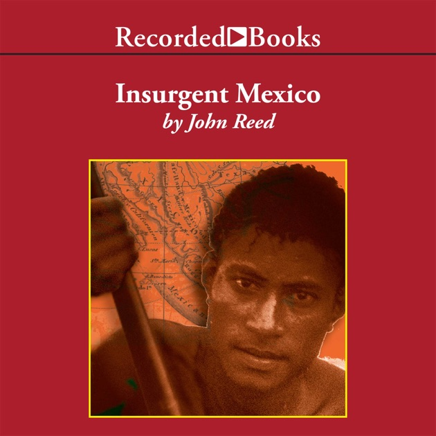 Insurgent Mexico By John Reed On Itunes