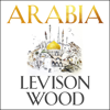 Levison Wood - Arabia: A Journey Through the Heart of the Middle East (Unabridged) artwork