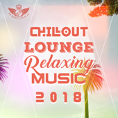 Chillout Lounge Relaxing Music 2018: Top 100 Chill Out Music, Sunset Ibiza Party, Positive Vibes, Deep House, Summertime Hits