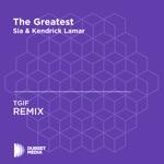 The Greatest (TGIF Unofficial Remix) [Sia & Kendrick Lamar] - Single