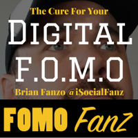 FOMOFanz with Brian Fanzo of iSocialFanz - Cure Your Digital Business Fear Of Missing Out podcast