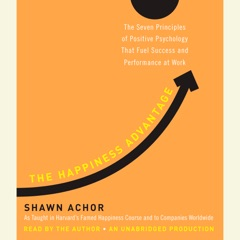 The Happiness Advantage: The Seven Principles of Positive Psychology That Fuel Success and Performance at Work (Unabridged)