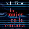 La mujer en la ventana [The Woman in the Window] (Unabridged) - A.J. Finn & ANUVELA - translator