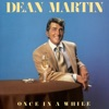 Once in a While, Dean Martin