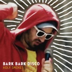 Bark Bark Disco - She's the One
