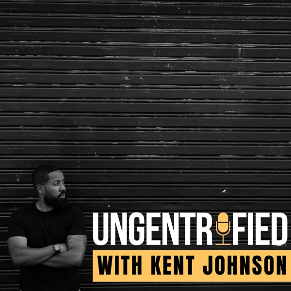 UNGENTRIFIED with Kent Johnson