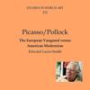 Edward Lucie-Smith - Pollock/Picasso: The European Vanguard Versus American Modernism: Studies in World Art, Book 112 (Unabridged)  artwork