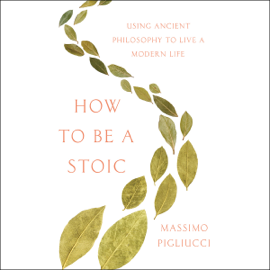 How to Be a Stoic - Massimo Pigliucci MP3 Download