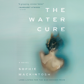 The Water Cure: A Novel (Unabridged) audiobook