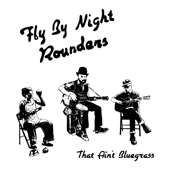 That Ain't Bluegrass-Fly by Night Rounders