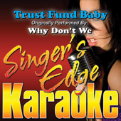Download Singer's Edge Karaoke - Trust Fund Baby (Originally Performed By Why Don't We) [Instrumental]