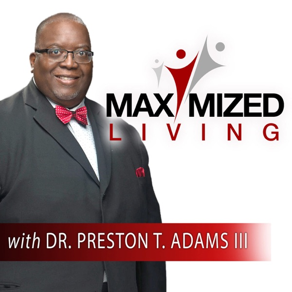 Maximized Living with Dr. Preston Adams