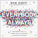 Everybody, Always