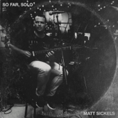 So Far, Solo-Matt Sickels