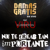 No Te Creas Tan Importante (feat. Viru Kumbieron) [En Vivo] - Damas Gratis