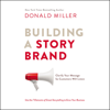 Donald Miller - Building a StoryBrand: Clarify Your Message So Customers Will Listen (Unabridged)  artwork