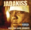 Kiss Tha Game Goodbye, Jadakiss