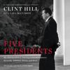 Five Presidents (Unabridged) - Clint Hill & Lisa McCubbin