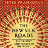 Peter Frankopan - The New Silk Roads: The Present and Future of the World (Unabridged) artwork