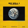So Will I 100 Billion X EP