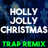 Holly Jolly Christmas (Trap Remix) - Christmas Classics Remix