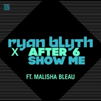 Ryan Blyth & After 6 & Malisha Bleau - Show Me
