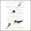 Karina Longworth - Seduction: Sex, Lies, and Stardom in Howard Hughes's Hollywood (Unabridged)  artwork