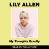 My Thoughts Exactly (Unabridged) - Lily Allen