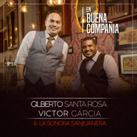 Gilberto Santa Rosa & Victor Garcia & La Sonora Sanjuanera - En Buena Compañía artwork