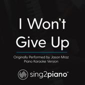 I Won't Give up (Originally Performed by Jason Mraz) [Piano Karaoke Version]