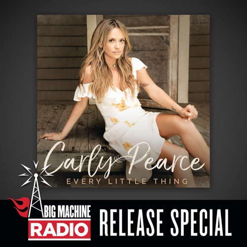 Carly Pearce - Every Little Thing (Big Machine Radio Release Special)