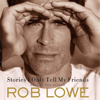 Rob Lowe - Stories I Only Tell My Friends  artwork