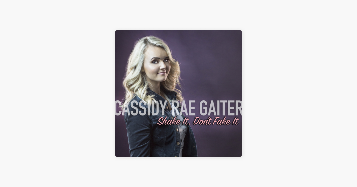 Shake It, Don't Fake It - EP by Cassidy Rae Gaiter on Apple Music