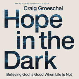 Hope in the Dark: Believing God Is Good When Life Is Not (Unabridged) audiobook