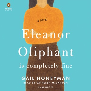 Eleanor Oliphant Is Completely Fine: A Novel (Unabridged) - Gail Honeyman audiobook, mp3