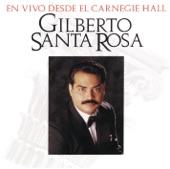 Gilberto Santa Rosa - Amor Mio No Te Vayas - En Vivo Desde El Carnegie Hall Version