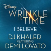 "I Believe (feat. Demi Lovato) [As featured in Walt Disney Pictures' ""A Wrinkle in Time""] - Single"