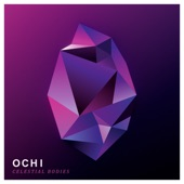 OCHI - Celestial Bodies
