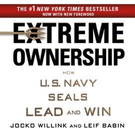 Extreme Ownership: How U.S. Navy SEALs Lead and Win (Unabridged) audiobook