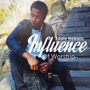 Eddie Neblett - Influence of Worship
