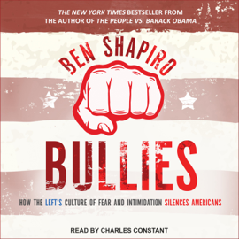 Bullies: How the Left's Culture of Fear and Intimidation Silences Americans audiobook