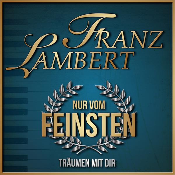 Nur Vom Feinsten Träumen Mit Dir Van Franz Lambert Op Apple Music