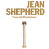 Jean Shepherd - Jean Shepherd: Pomp and Circumstance  artwork