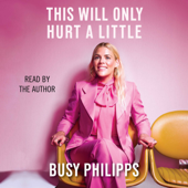 This Will Only Hurt a Little (Unabridged) - Busy Philipps Cover Art