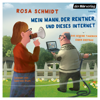 Rosa Schmidt - Mein Mann, der Rentner, und dieses Internet Grafik