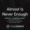 Almost Is Never Enough (Lower Key) Originally Performed by Ariana Grande & Nathan Sykes] [Soundtrack Version] [Piano Karaoke Version] - Sing2Piano