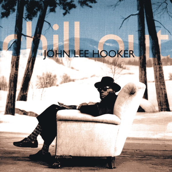 John Lee Hooker mit Chill Out (Things Gonna Change)